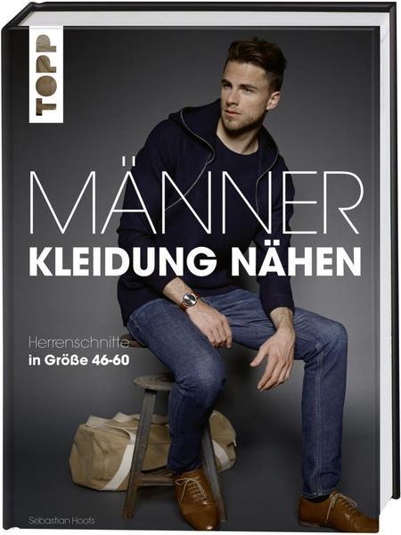 TOPP - Männerkleidung nähen - Schnitte Größe 46-60 von Sebastian Hoofs
